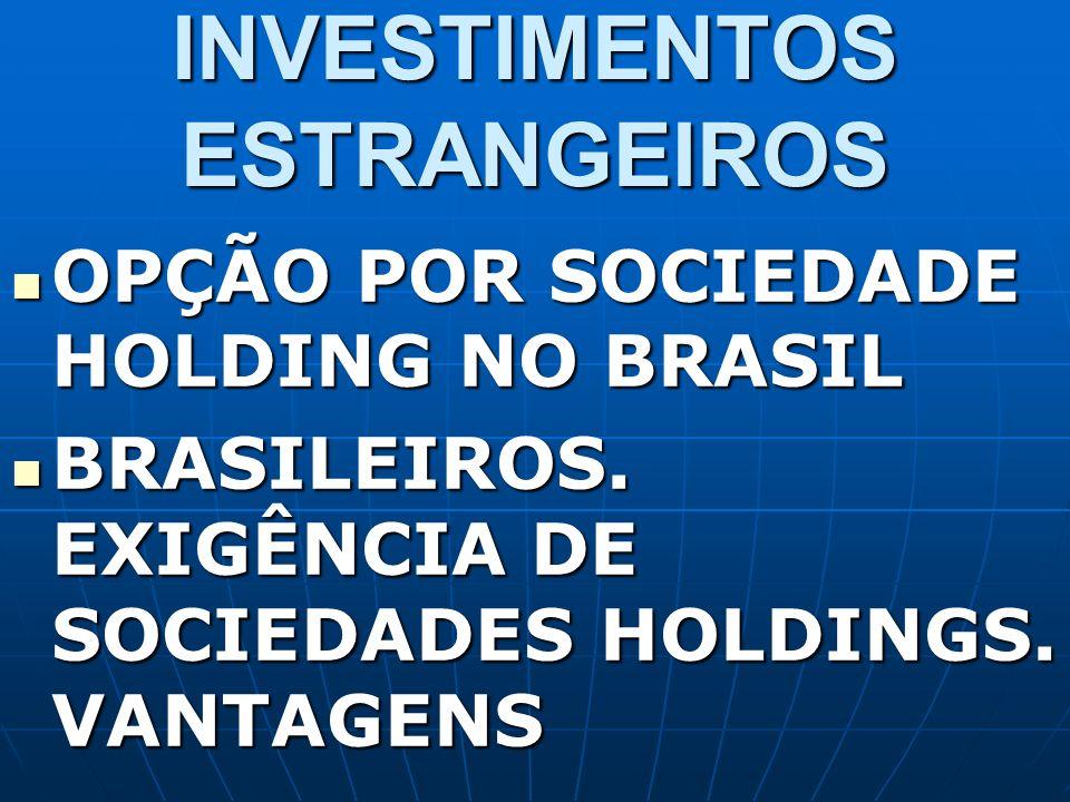 INVESTIMENTOS ESTRANGEIROS OPÇÃO POR SOCIEDADE HOLDING NO BRASIL OPÇÃO POR SOCIEDADE HOLDING NO BRASIL BRASILEIROS. EXIGÊNCIA DE SOCIEDADES HOLDINGS.
