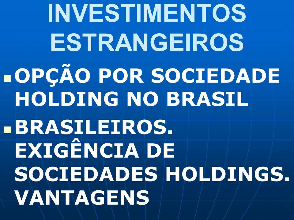 INVESTIMENTOS ESTRANGEIROS OPÇÃO POR SOCIEDADE HOLDING NO BRASIL BRASILEIROS. EXIGÊNCIA DE SOCIEDADES HOLDINGS. VANTAGENS