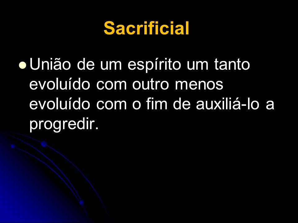 Sacrificial União de um espírito um tanto evoluído com outro menos evoluído com o fim de auxiliá-lo a progredir.