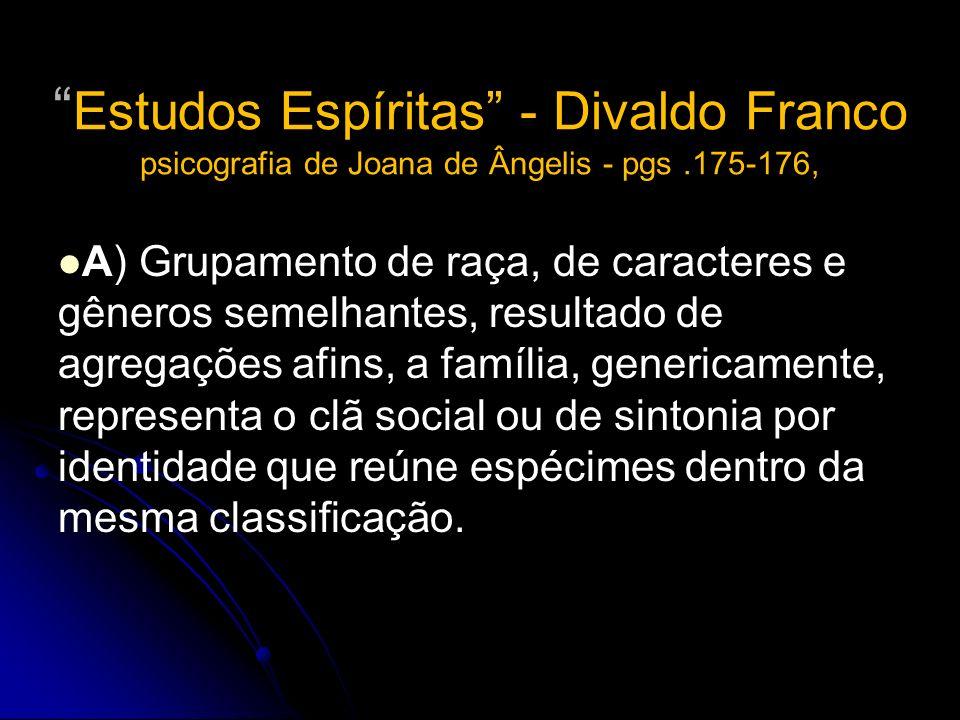 Estudos Espíritas - Divaldo Franco psicografia de Joana de Ângelis - pgs.175-176, A) Grupamento de raça, de caracteres e gêneros semelhantes, resultad