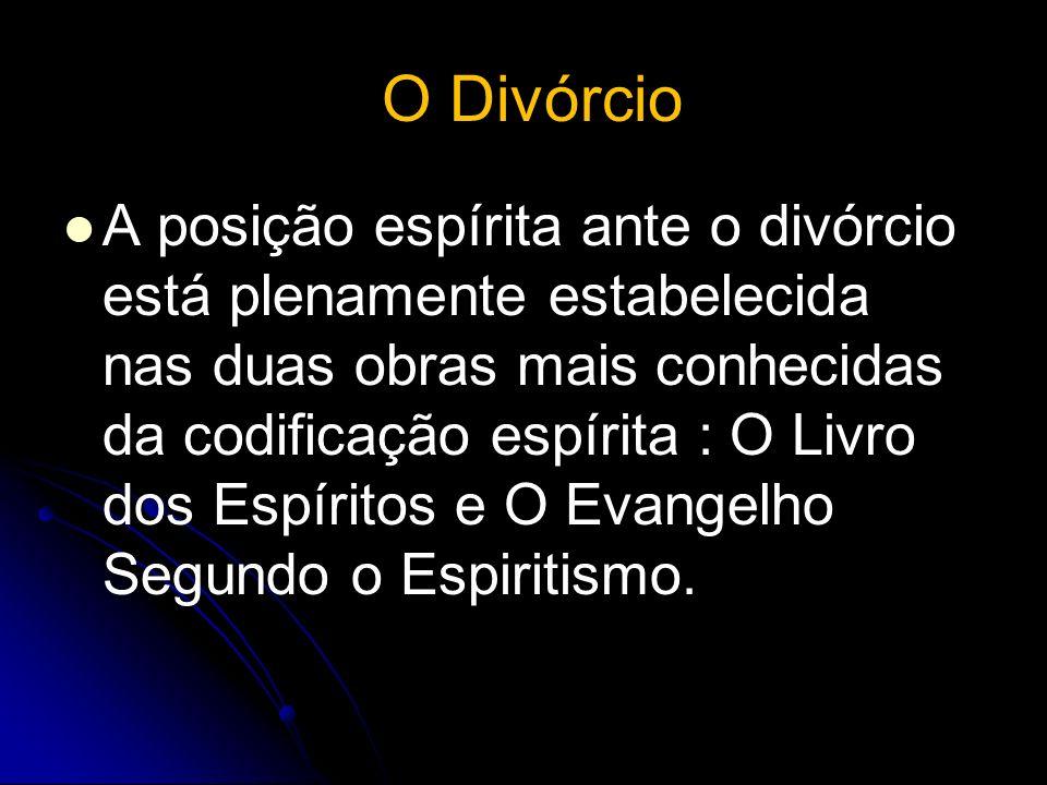 O Divórcio A posição espírita ante o divórcio está plenamente estabelecida nas duas obras mais conhecidas da codificação espírita : O Livro dos Espíri