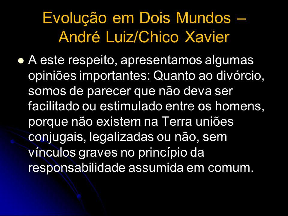 Evolução em Dois Mundos – André Luiz/Chico Xavier A este respeito, apresentamos algumas opiniões importantes: Quanto ao divórcio, somos de parecer que