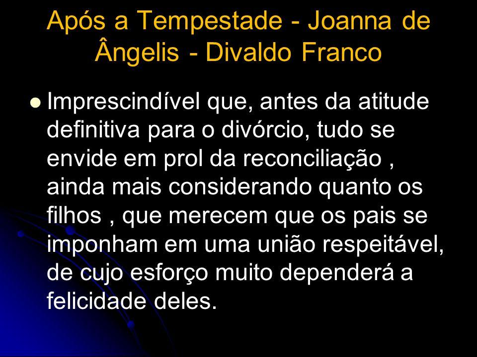 Após a Tempestade - Joanna de Ângelis - Divaldo Franco Imprescindível que, antes da atitude definitiva para o divórcio, tudo se envide em prol da reco
