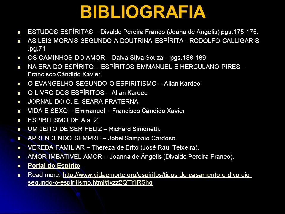 BIBLIOGRAFIA ESTUDOS ESPÍRITAS – Divaldo Pereira Franco (Joana de Angelis) pgs.175-176. AS LEIS MORAIS SEGUNDO A DOUTRINA ESPÍRITA - RODOLFO CALLIGARI