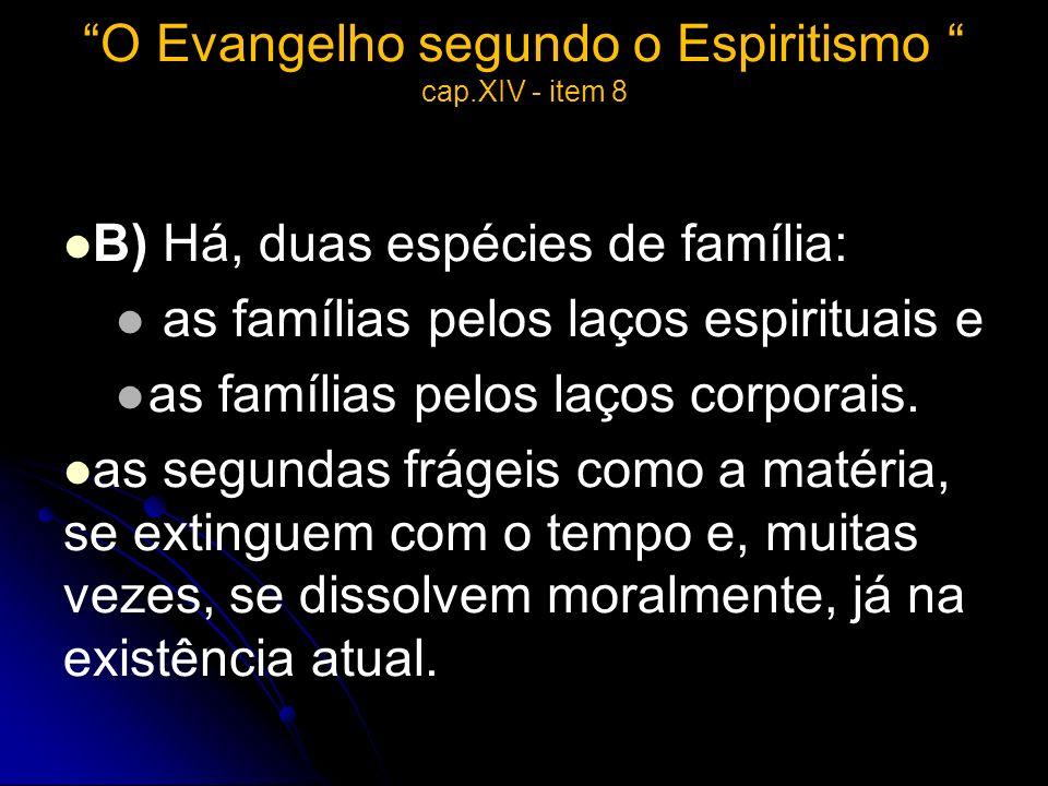 O Evangelho segundo o Espiritismo cap.XIV - item 8 B) Há, duas espécies de família: as famílias pelos laços espirituais e as famílias pelos laços corp