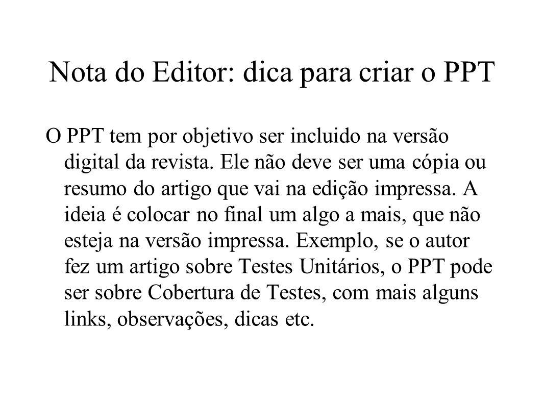 Nota do Editor: dica para criar o PPT O PPT tem por objetivo ser incluido na versão digital da revista. Ele não deve ser uma cópia ou resumo do artigo