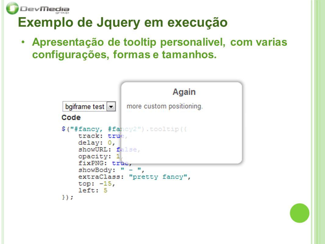 Exemplo de Jquery em execução Apresentação de tooltip personalivel, com varias configurações, formas e tamanhos.