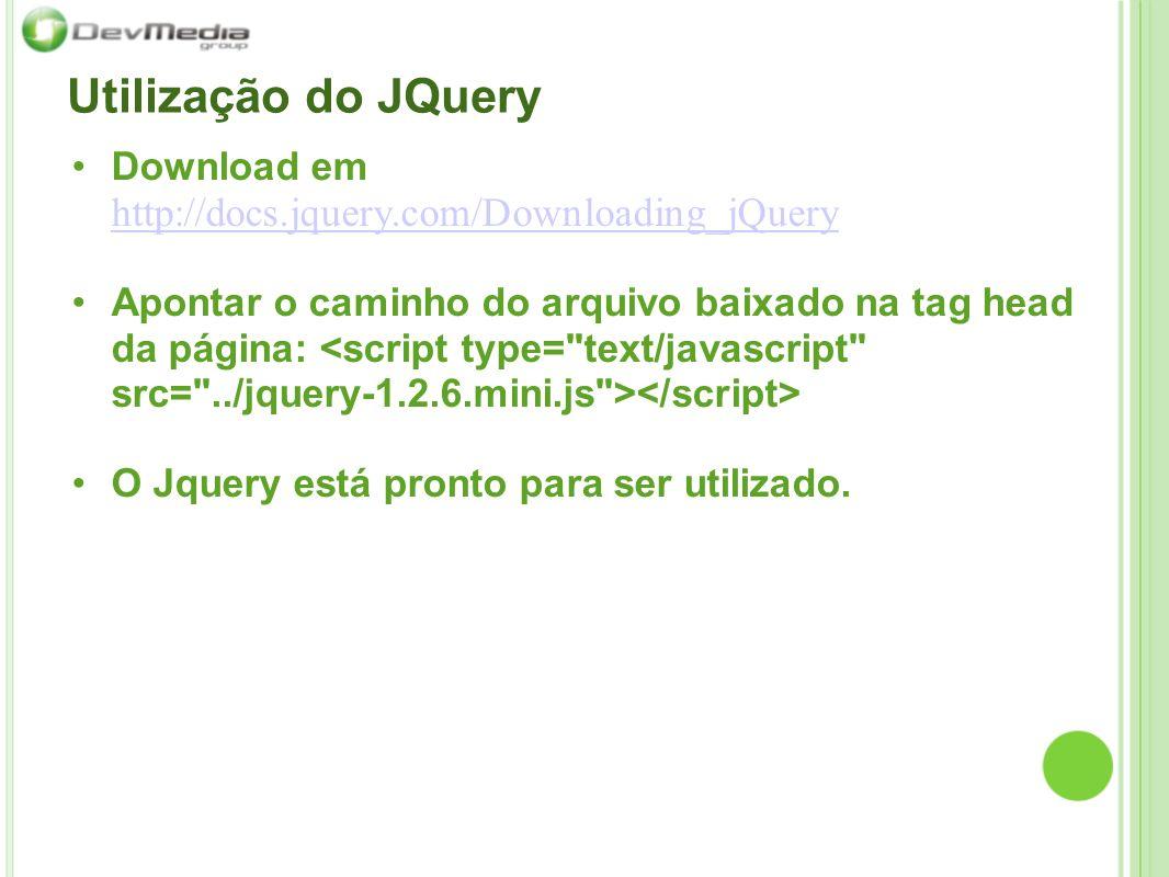 Utilização do JQuery Download em http://docs.jquery.com/Downloading_jQuery http://docs.jquery.com/Downloading_jQuery Apontar o caminho do arquivo baix