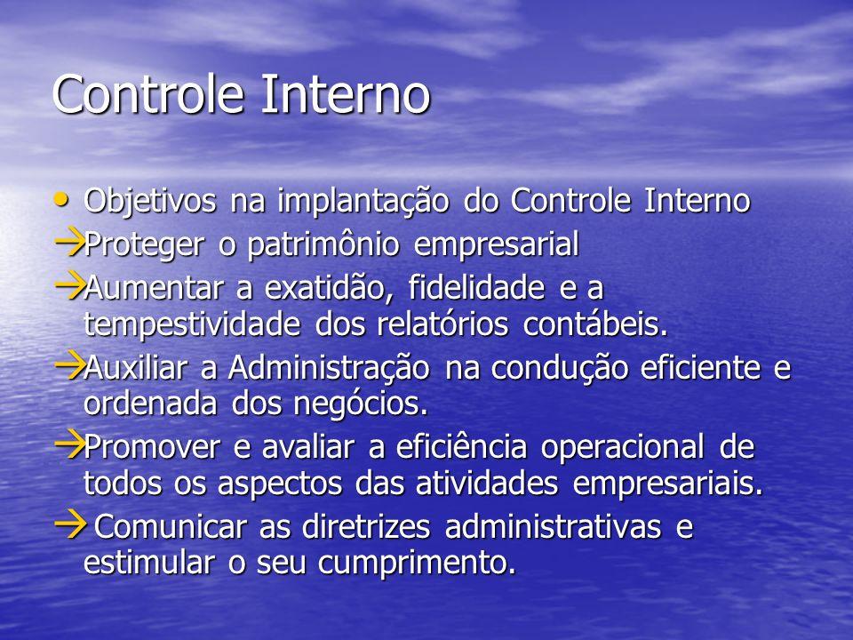 Controle Interno Objetivos na implantação do Controle Interno Objetivos na implantação do Controle Interno Proteger o patrimônio empresarial Proteger