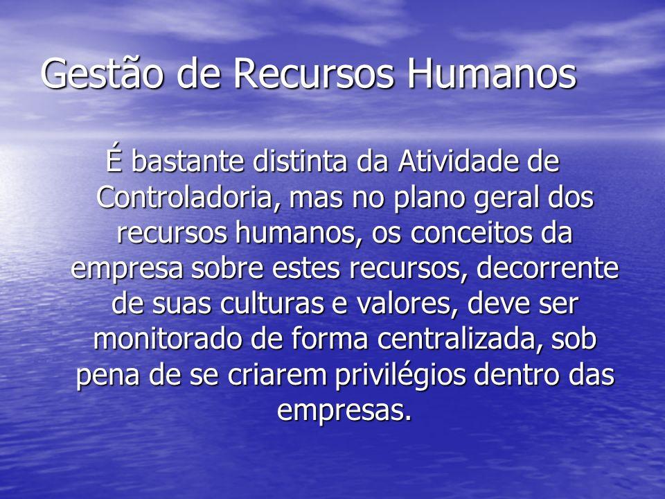 Gestão de Recursos Humanos É bastante distinta da Atividade de Controladoria, mas no plano geral dos recursos humanos, os conceitos da empresa sobre e