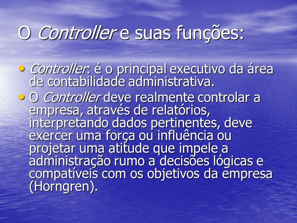 O Controller e suas funções: Controller: é o principal executivo da área de contabilidade administrativa. Controller: é o principal executivo da área