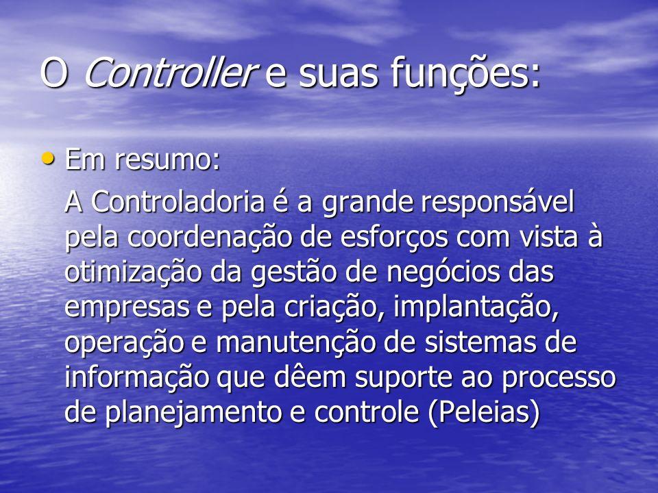 O Controller e suas funções: Em resumo: Em resumo: A Controladoria é a grande responsável pela coordenação de esforços com vista à otimização da gestã