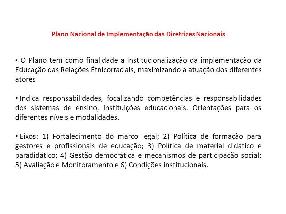 Plano Nacional de Implementação das Diretrizes Nacionais O Plano tem como finalidade a institucionalização da implementação da Educação das Relações É