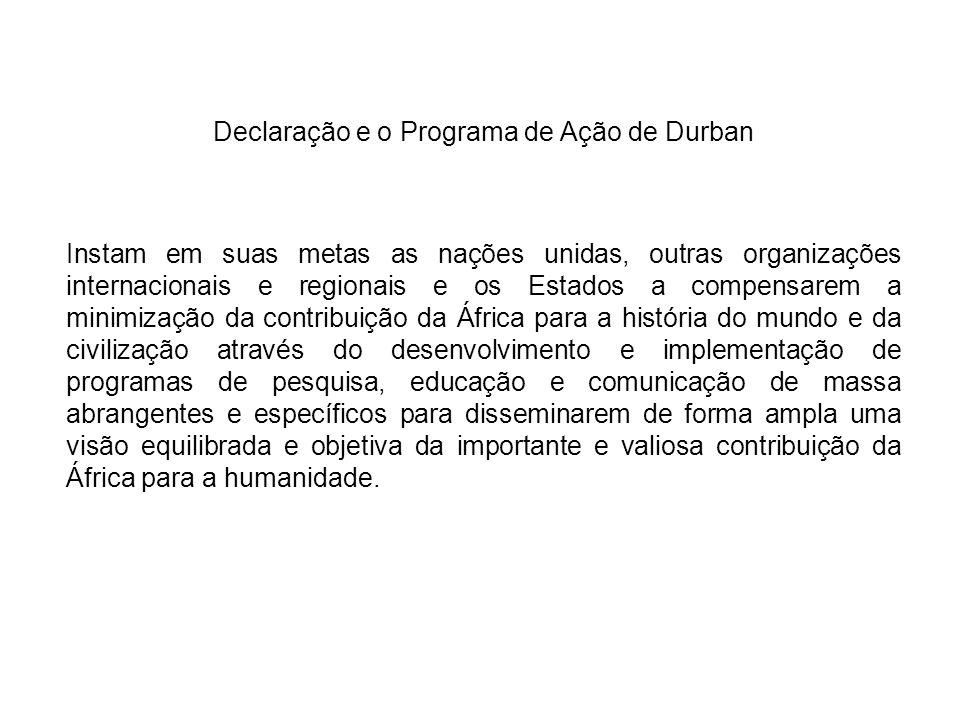 Declaração e o Programa de Ação de Durban Instam em suas metas as nações unidas, outras organizações internacionais e regionais e os Estados a compens