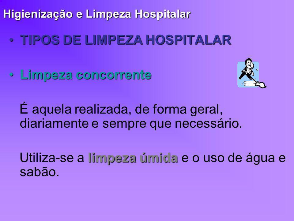 TIPOS DE LIMPEZA HOSPITALARTIPOS DE LIMPEZA HOSPITALAR Limpeza concorrenteLimpeza concorrente É aquela realizada, de forma geral, diariamente e sempre