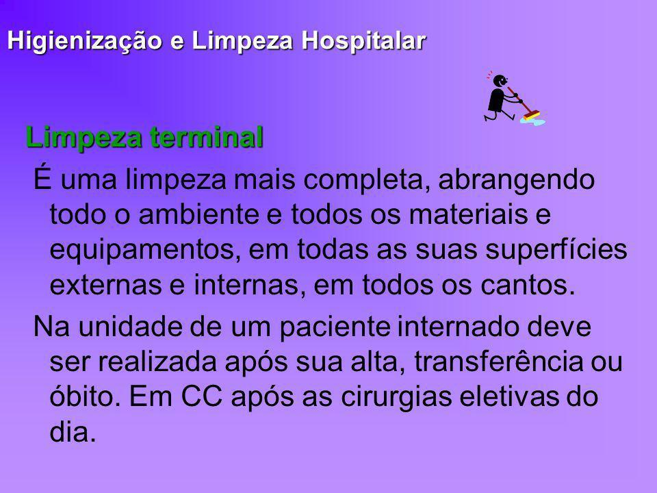 Higienização e Limpeza Hospitalar Limpeza terminal É uma limpeza mais completa, abrangendo todo o ambiente e todos os materiais e equipamentos, em tod