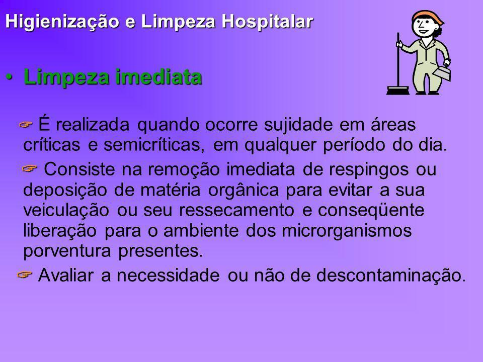 Higienização e Limpeza Hospitalar Limpeza imediataLimpeza imediata É realizada quando ocorre sujidade em áreas críticas e semicríticas, em qualquer pe