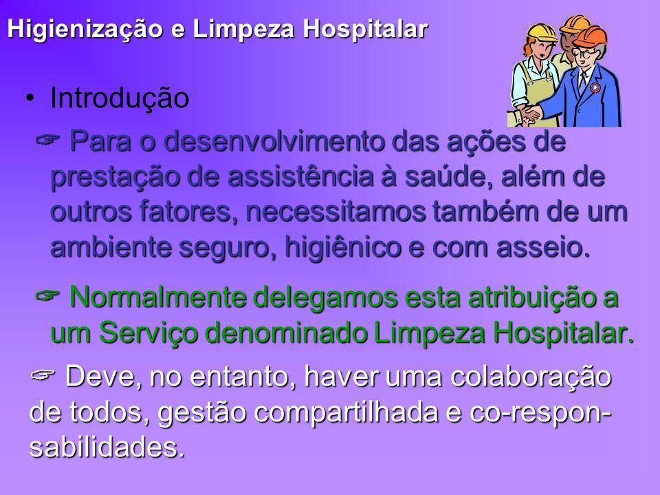 Higienização e Limpeza Hospitalar Introdução Para o desenvolvimento das ações de prestação de assistência à saúde, além de outros fatores, necessitamo