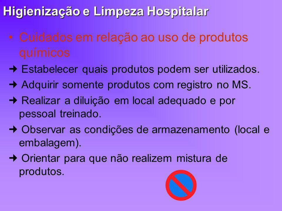 Higienização e Limpeza Hospitalar Cuidados em relação ao uso de produtos químicos Estabelecer quais produtos podem ser utilizados. Adquirir somente pr