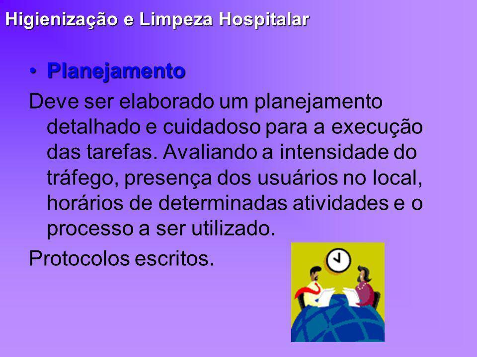 Higienização e Limpeza Hospitalar PlanejamentoPlanejamento Deve ser elaborado um planejamento detalhado e cuidadoso para a execução das tarefas. Avali