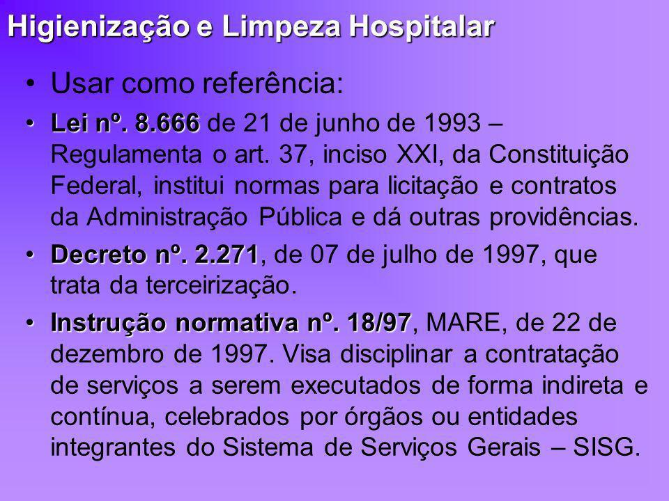 Higienização e Limpeza Hospitalar Usar como referência: Lei nº. 8.666Lei nº. 8.666 de 21 de junho de 1993 – Regulamenta o art. 37, inciso XXI, da Cons