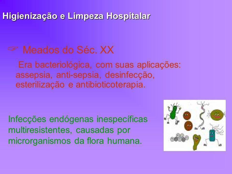 Higienização e Limpeza Hospitalar Meados do Séc. XX Era bacteriológica, com suas aplicações: assepsia, anti-sepsia, desinfecção, esterilização e antib