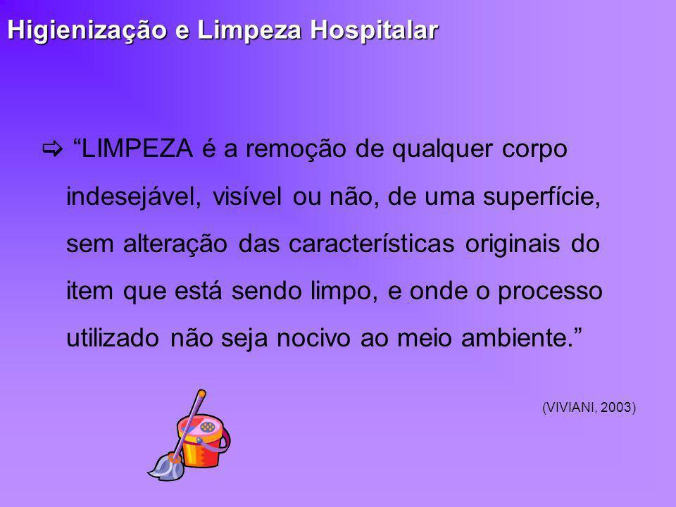 Higienização e Limpeza Hospitalar LIMPEZA é a remoção de qualquer corpo indesejável, visível ou não, de uma superfície, sem alteração das característi