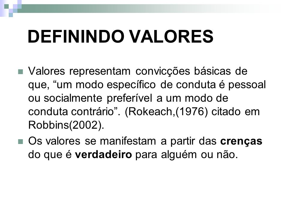 DEFININDO VALORES Valores representam convicções básicas de que, um modo específico de conduta é pessoal ou socialmente preferível a um modo de condut