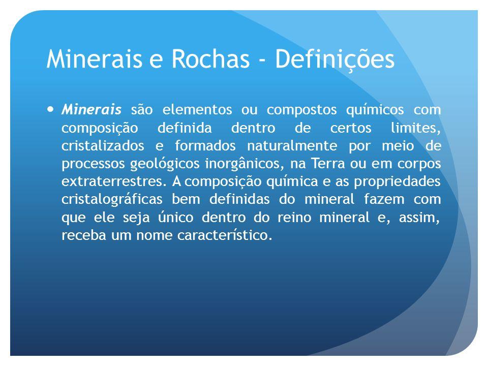 Minerais e Rochas - Definições Minerais são elementos ou compostos químicos com composição definida dentro de certos limites, cristalizados e formados