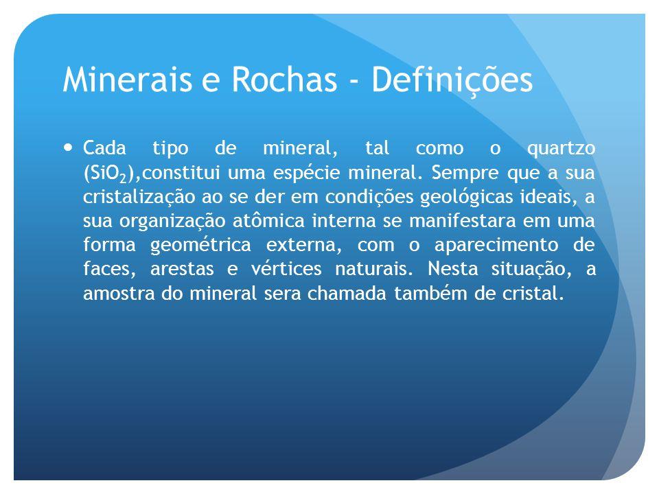 Minerais e Rochas - Definições Cada tipo de mineral, tal como o quartzo (SiO 2 ),constitui uma espécie mineral. Sempre que a sua cristalização ao se d
