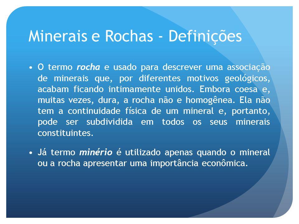O termo rocha e usado para descrever uma associação de minerais que, por diferentes motivos geológicos, acabam ficando intimamente unidos. Embora coes