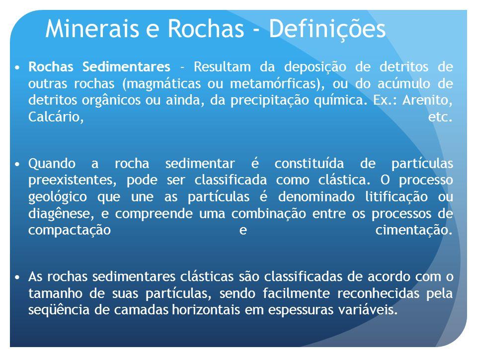 Minerais e Rochas - Definições Rochas Sedimentares - Resultam da deposição de detritos de outras rochas (magmáticas ou metamórficas), ou do acúmulo de