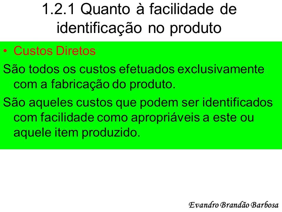 1.2.1 Quanto à facilidade de identificação no produto Custos Diretos São todos os custos efetuados exclusivamente com a fabricação do produto. São aqu
