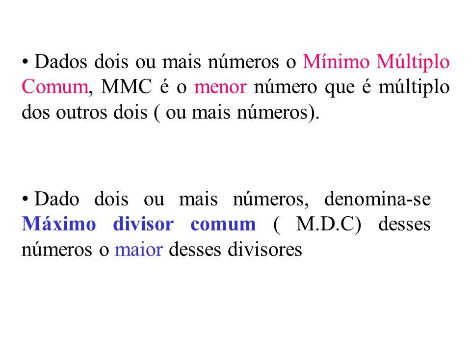 Dados dois ou mais números o Mínimo Múltiplo Comum, MMC é o menor número que é múltiplo dos outros dois ( ou mais números). Dado dois ou mais números,