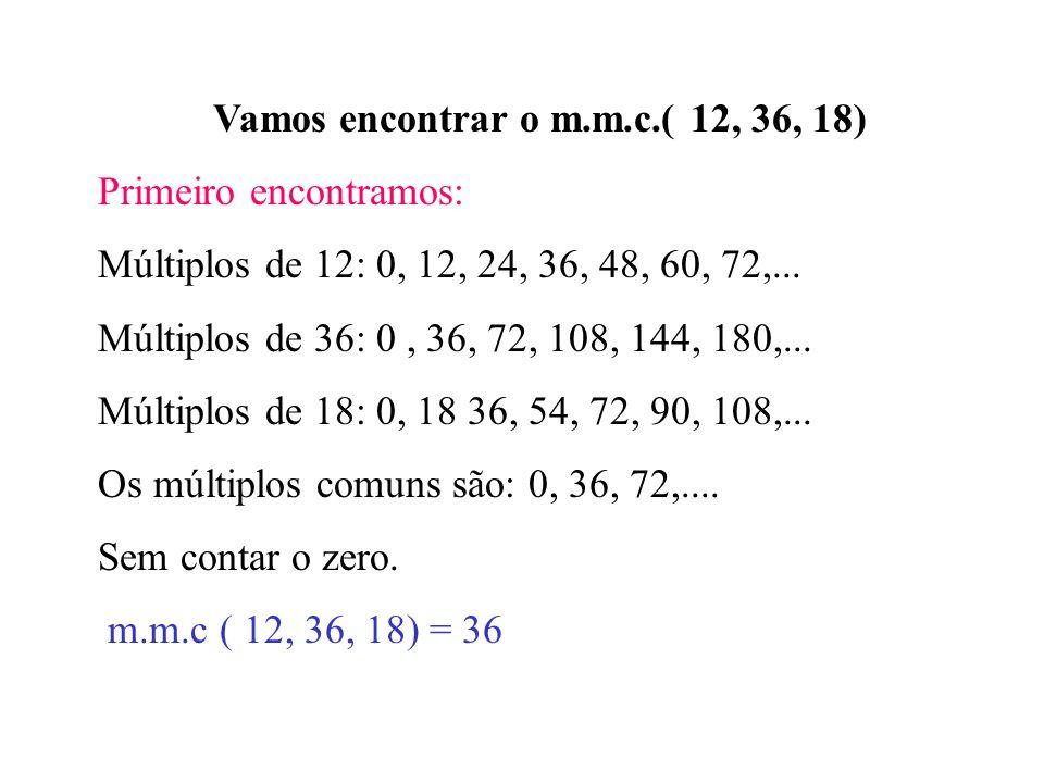 Vamos encontrar o MDC ( 12, 36, 18) D(12)={1, 2, 3, 4, 6, 12} D(36)= {1, 2, 3, 4, 6, 9, 12, 18, 36 } D(18)= {1, 2, 3, 6, 9, 18} Divisores comuns= 1, 2, 3, 6 Maior divisor comum 12, 36 e 18 MDC(12, 36, 18) = 6