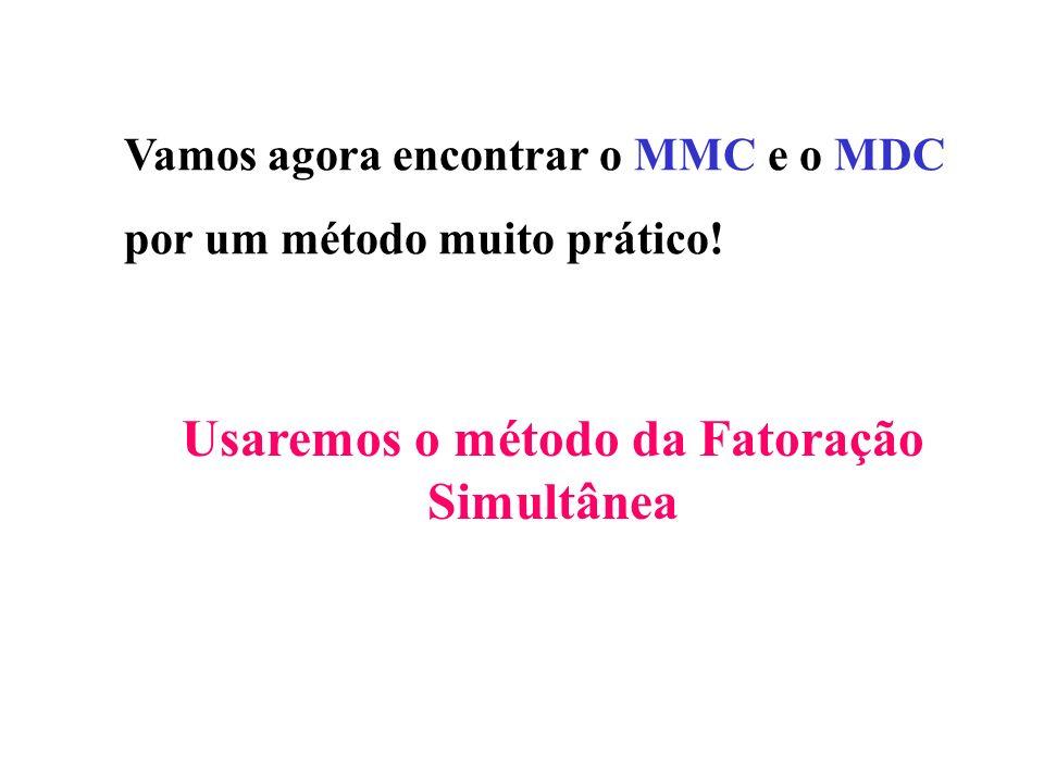 Vamos agora encontrar o MMC e o MDC por um método muito prático! Usaremos o método da Fatoração Simultânea
