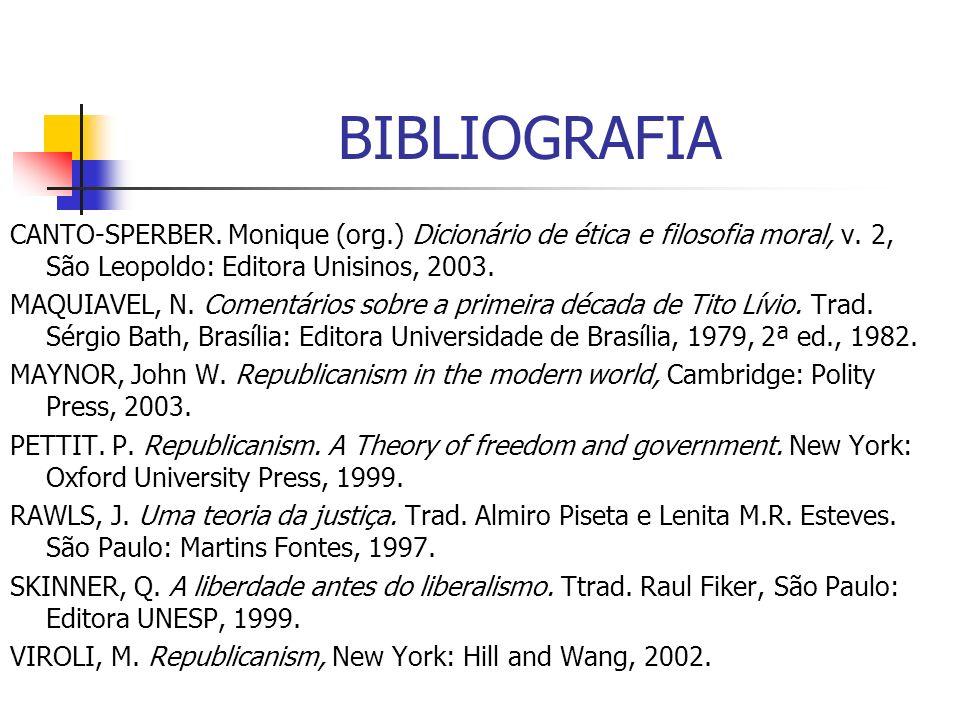 BIBLIOGRAFIA CANTO-SPERBER. Monique (org.) Dicionário de ética e filosofia moral, v. 2, São Leopoldo: Editora Unisinos, 2003. MAQUIAVEL, N. Comentário