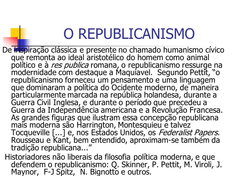 O REPUBLICANISMO De inspiração clássica e presente no chamado humanismo cívico que remonta ao ideal aristotélico do homem como animal político e à res