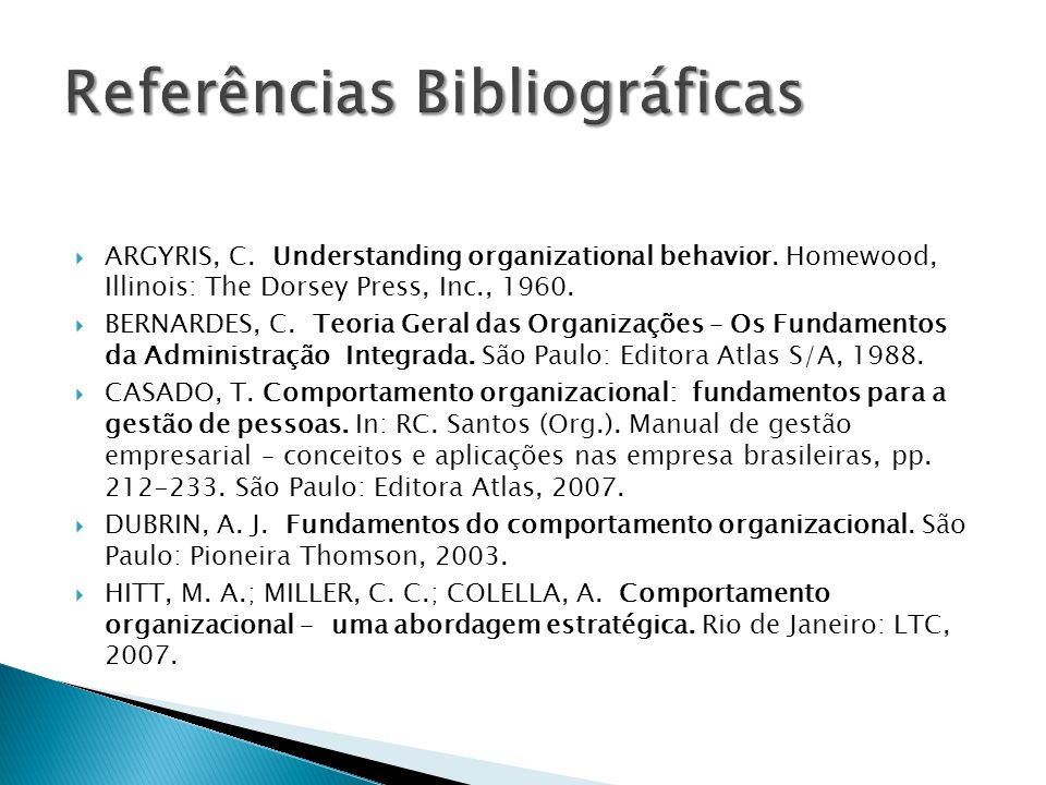 ARGYRIS, C. Understanding organizational behavior. Homewood, Illinois: The Dorsey Press, Inc., 1960. BERNARDES, C. Teoria Geral das Organizações – Os