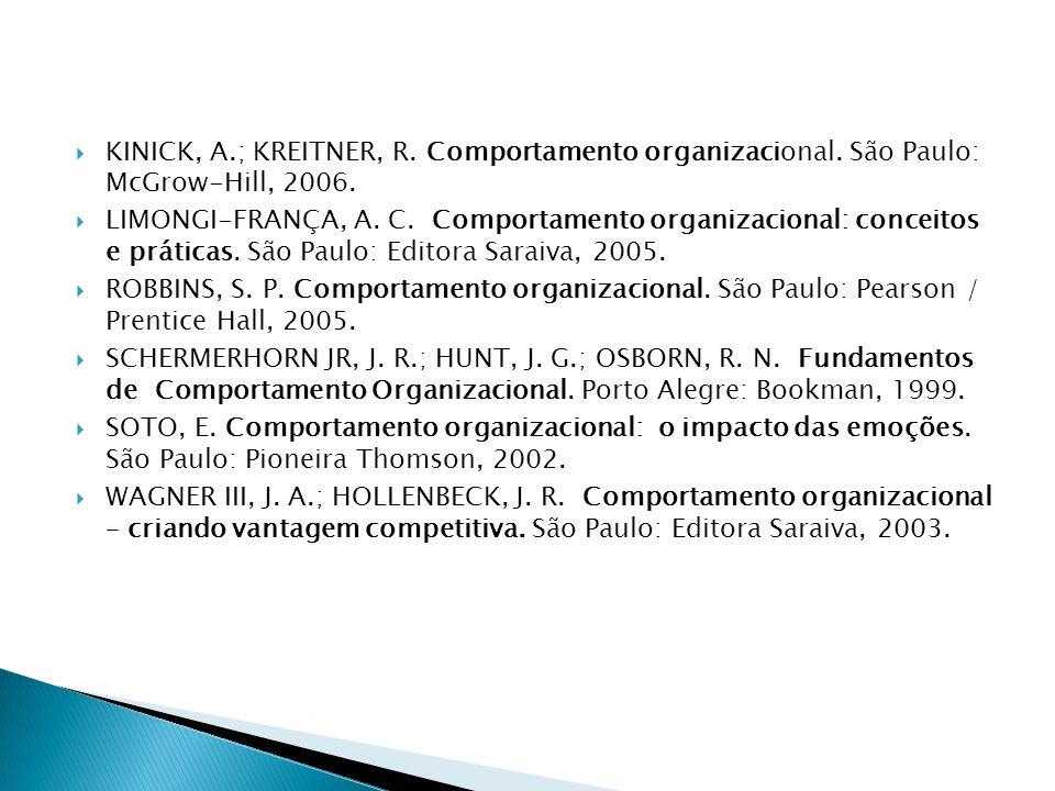 KINICK, A.; KREITNER, R. Comportamento organizacional. São Paulo: McGrow-Hill, 2006. LIMONGI-FRANÇA, A. C. Comportamento organizacional: conceitos e p