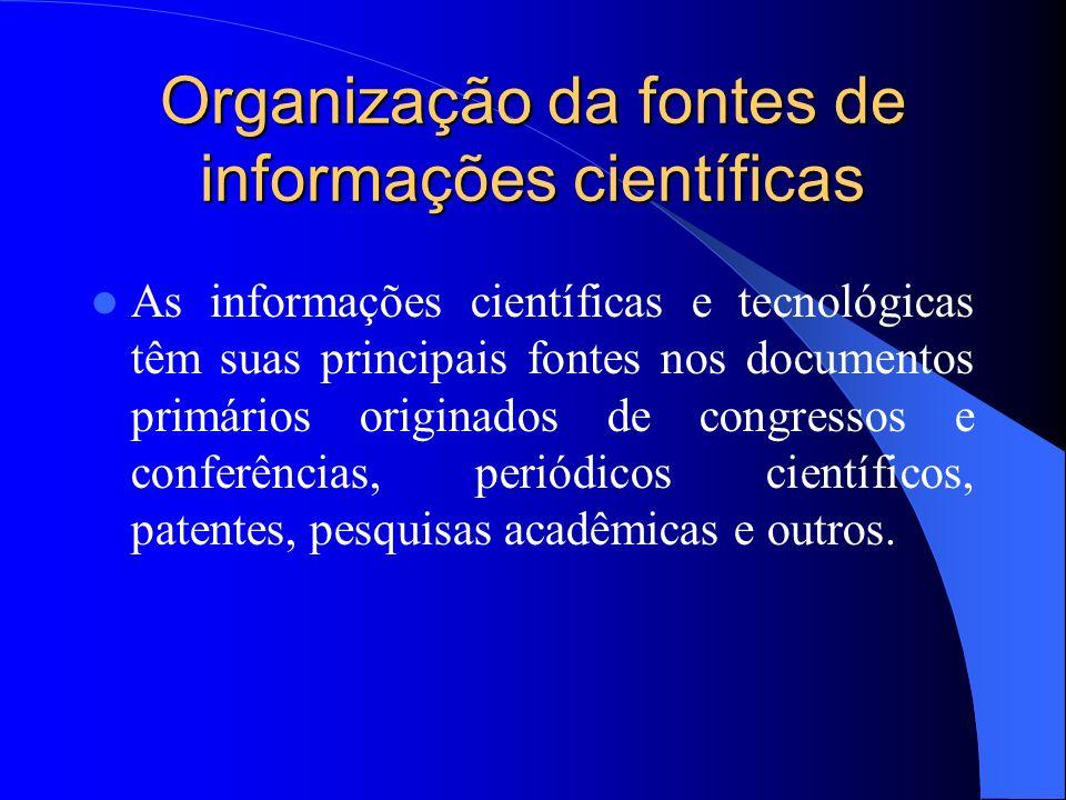 Organização da fontes de informações científicas As informações científicas e tecnológicas têm suas principais fontes nos documentos primários origina