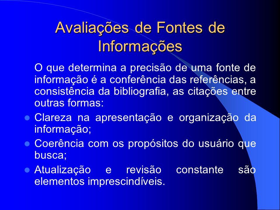 Avaliações de Fontes de Informações O que determina a precisão de uma fonte de informação é a conferência das referências, a consistência da bibliogra