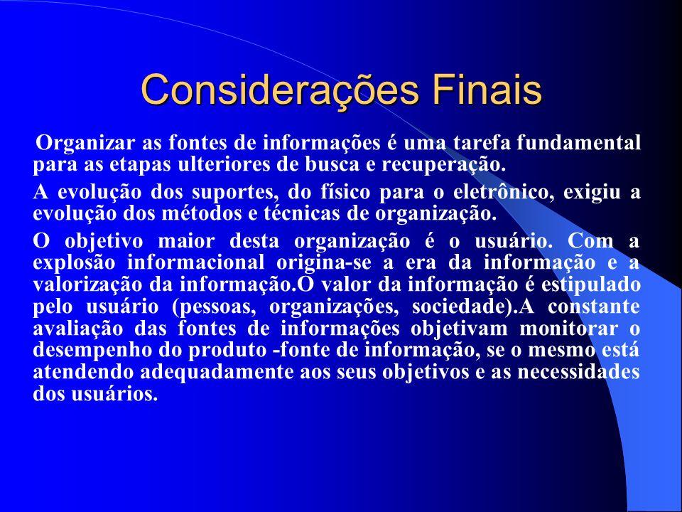 Considerações Finais Organizar as fontes de informações é uma tarefa fundamental para as etapas ulteriores de busca e recuperação. A evolução dos supo