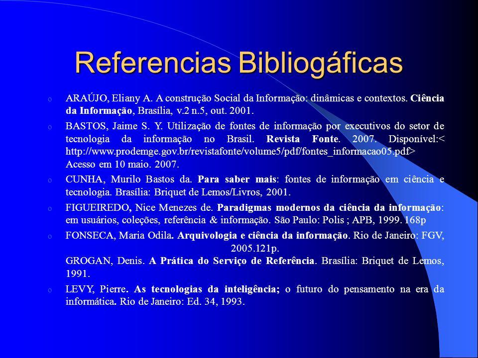 Referencias Bibliogáficas o ARAÚJO, Eliany A. A construção Social da Informação: dinâmicas e contextos. Ciência da Informação, Brasília, v.2 n.5, out.