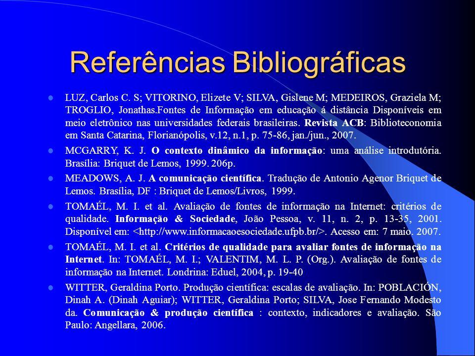 Referências Bibliográficas LUZ, Carlos C. S; VITORINO, Elizete V; SILVA, Gislene M; MEDEIROS, Graziela M; TROGLIO, Jonathas.Fontes de Informação em ed