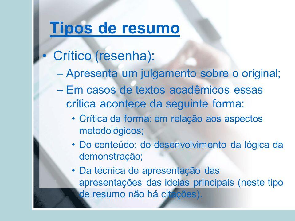Tipos de resumo Crítico (resenha): –Apresenta um julgamento sobre o original; –Em casos de textos acadêmicos essas crítica acontece da seguinte forma: