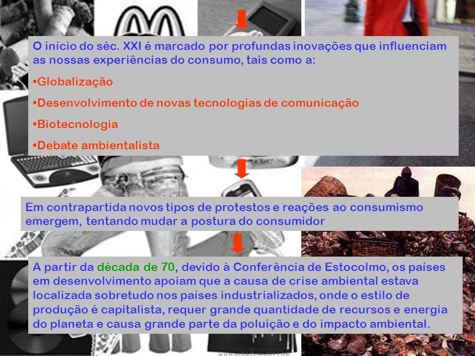 O início do séc. XXI é marcado por profundas inovações que influenciam as nossas experiências do consumo, tais como a: Globalização Desenvolvimento de