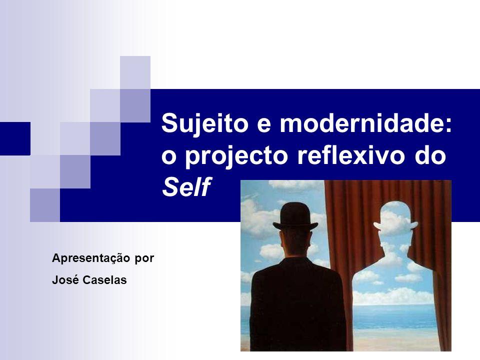 Sujeito e modernidade: o projecto reflexivo do Self Apresentação por José Caselas
