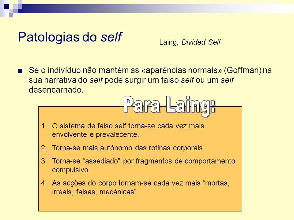Patologias do self Se o indivíduo não mantém as «aparências normais» (Goffman) na sua narrativa do self pode surgir um falso self ou um self desencarn
