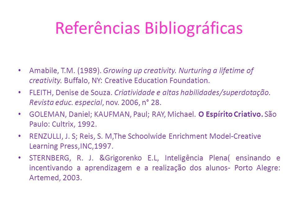Referências Bibliográficas Amabile, T.M. (1989). Growing up creativity. Nurturing a lifetime of creativity. Buffalo, NY: Creative Education Foundation